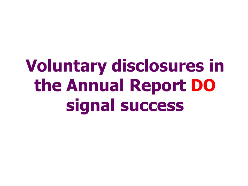 Voluntary disclosures in the Annual Report DO signal success
