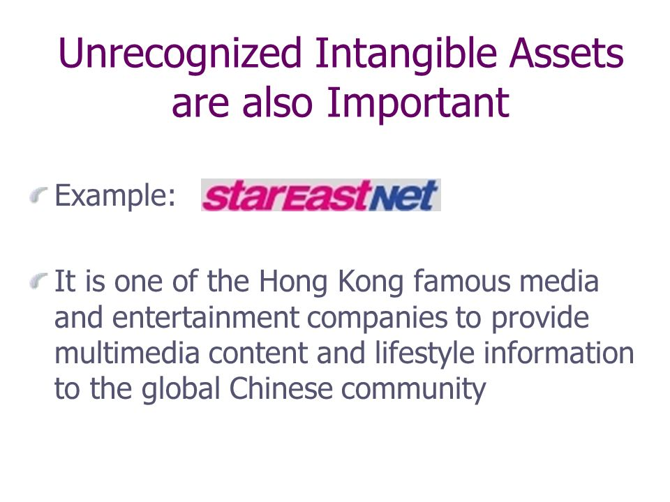 Unrecognized Intangible Assets are also Important Example: It is one of the Hong Kong famous media and entertainment companies to provide multimedia content and lifestyle information to the global Chinese community