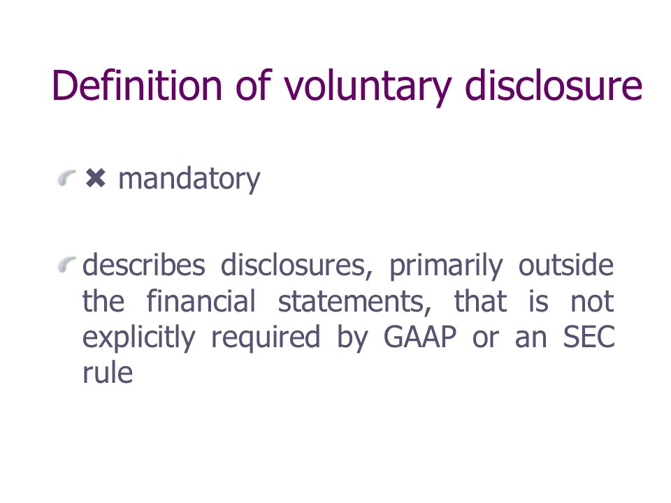 Definition of voluntary disclosure mandatory describes disclosures, primarily outside the financial statements, that is not explicitly required by GAAP or an SEC rule