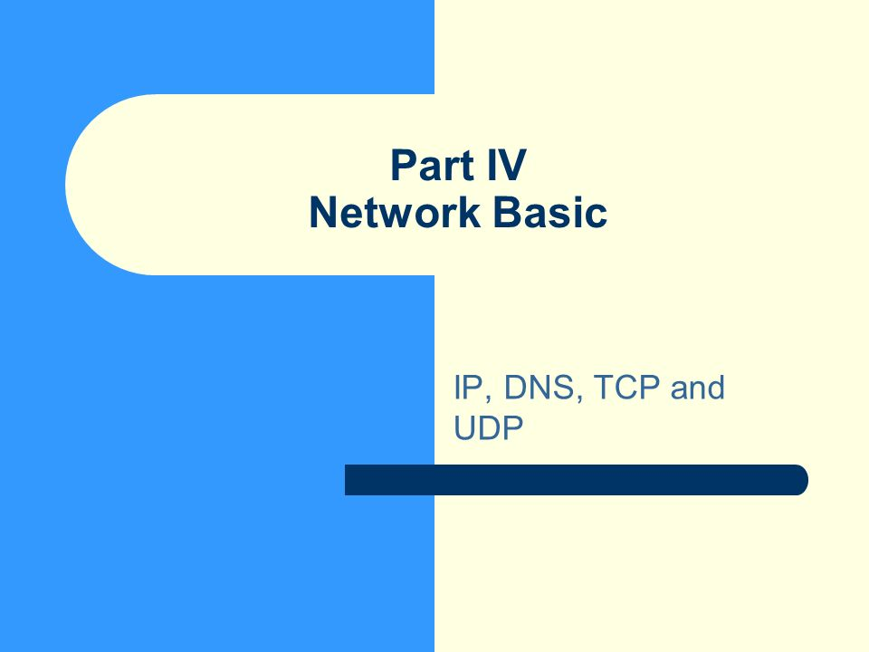 Part IV Network Basic IP, DNS, TCP and UDP