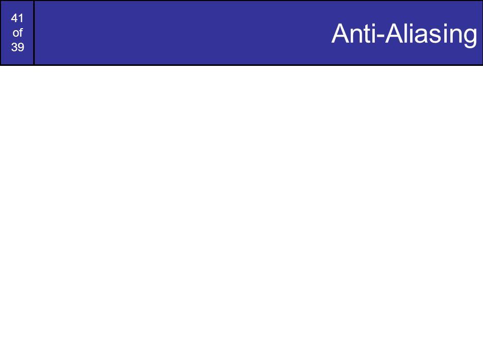 41 of 39 Anti-Aliasing