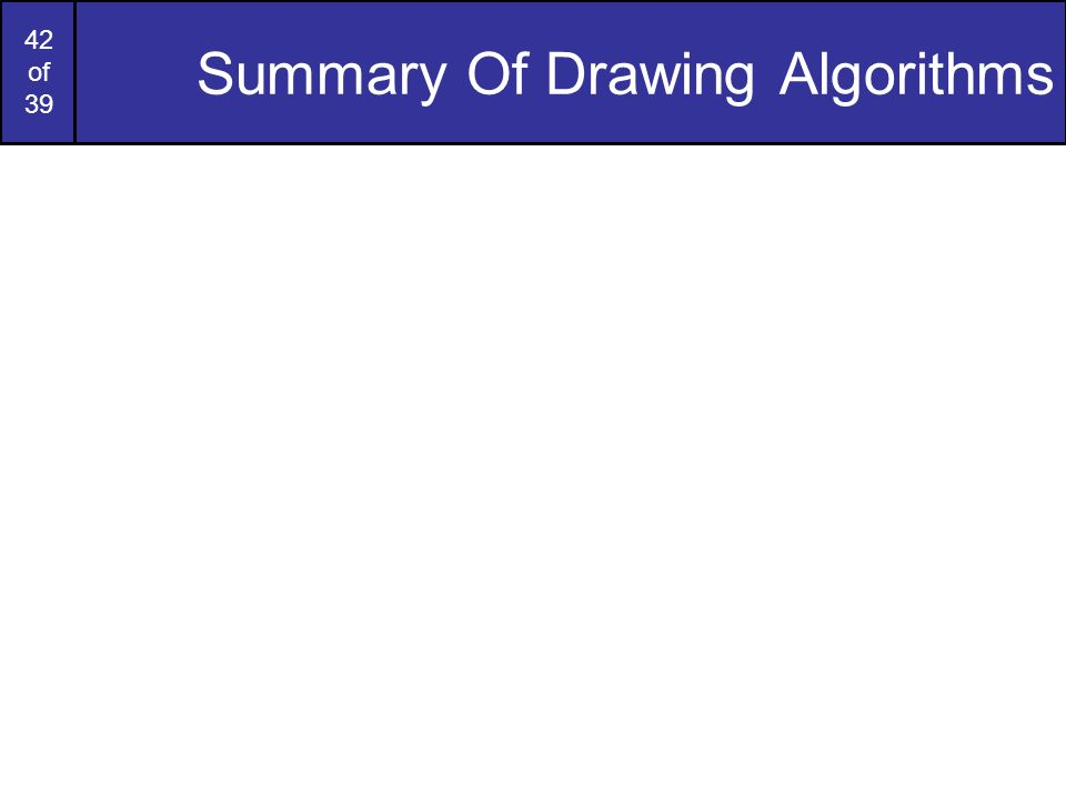 42 of 39 Summary Of Drawing Algorithms