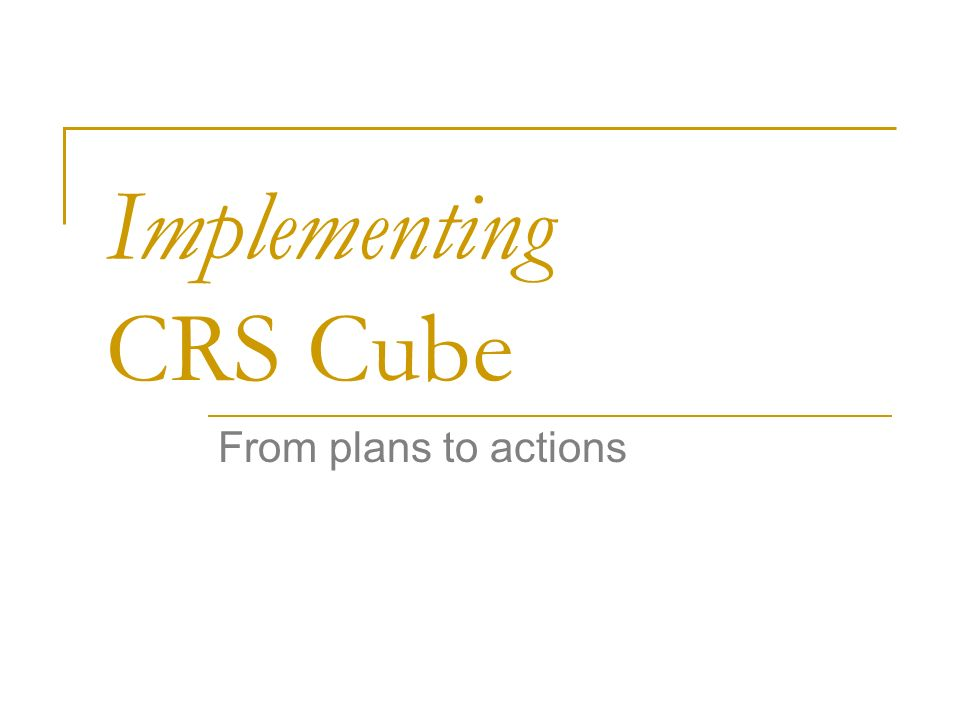 Implementing CRS Cube From plans to actions