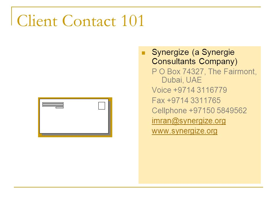 Client Contact 101 Synergize (a Synergie Consultants Company) P O Box 74327, The Fairmont, Dubai, UAE Voice Fax Cellphone
