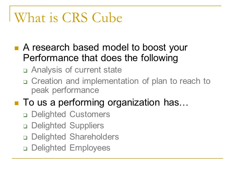 Five Pillars of Performance Good performance is not an accident, it is a product of hard work, clear thinking and utter determination: To us there are 5 pillars of performance that we call CRS Cube where C=CONSENSUS Building within the team R=RELATIONSHIP within and outside the organization S=STRATEGY at corporate and across all levels S=Fine tune SKILLS S=Organizational SYSTEMS and procedures