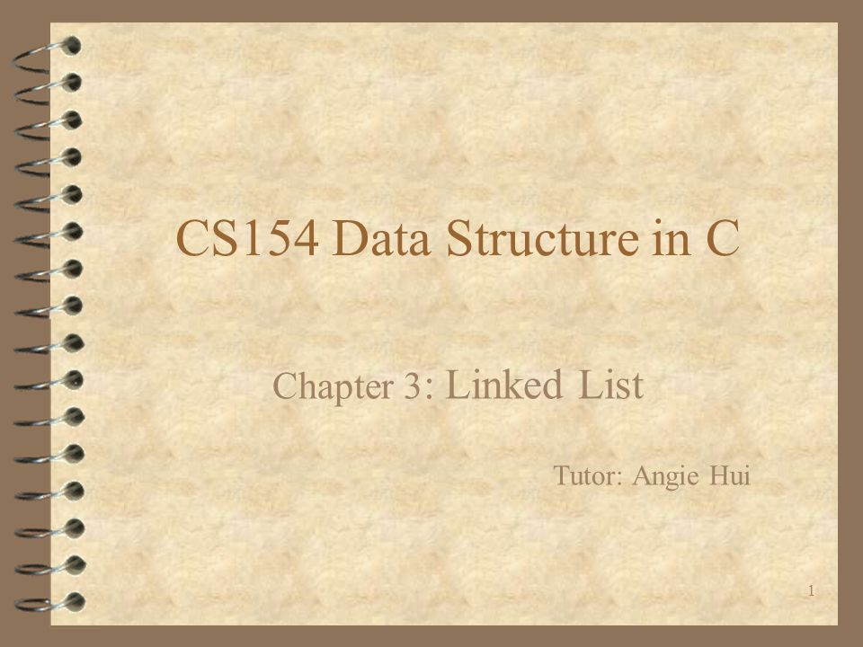 1 CS154 Data Structure in C Chapter 3 : Linked List Tutor: Angie Hui