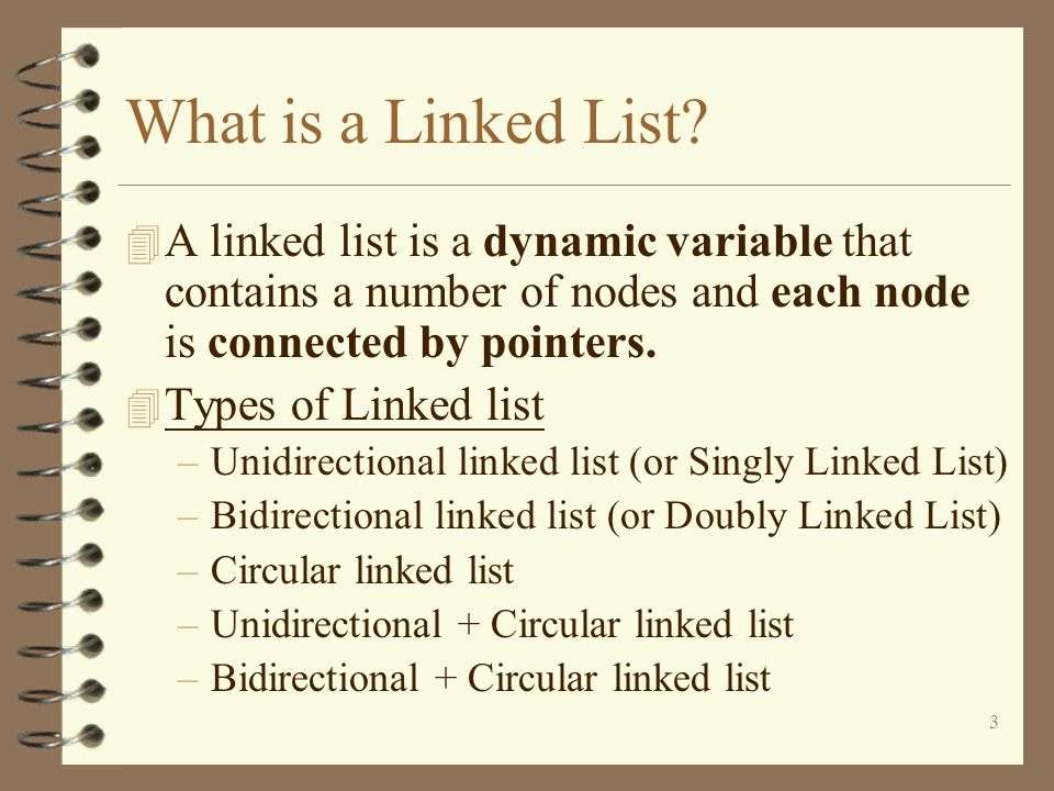 3 What is a Linked List? 4 A linked list is a dynamic variable that contains a number of nodes and each node is connected by pointers. 4 Types of Link