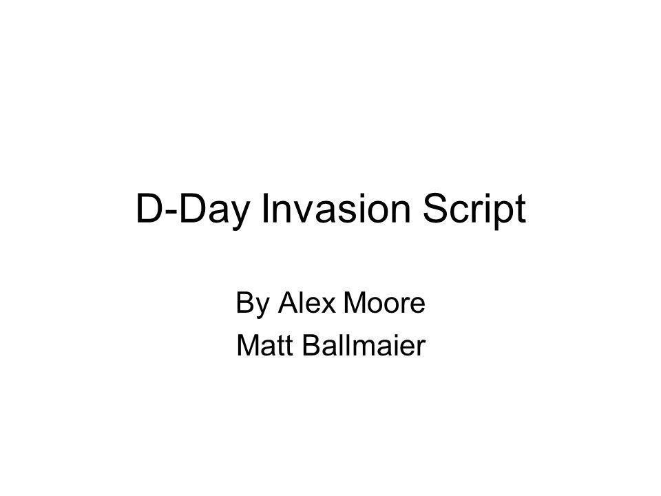 D-Day Invasion Script By Alex Moore Matt Ballmaier