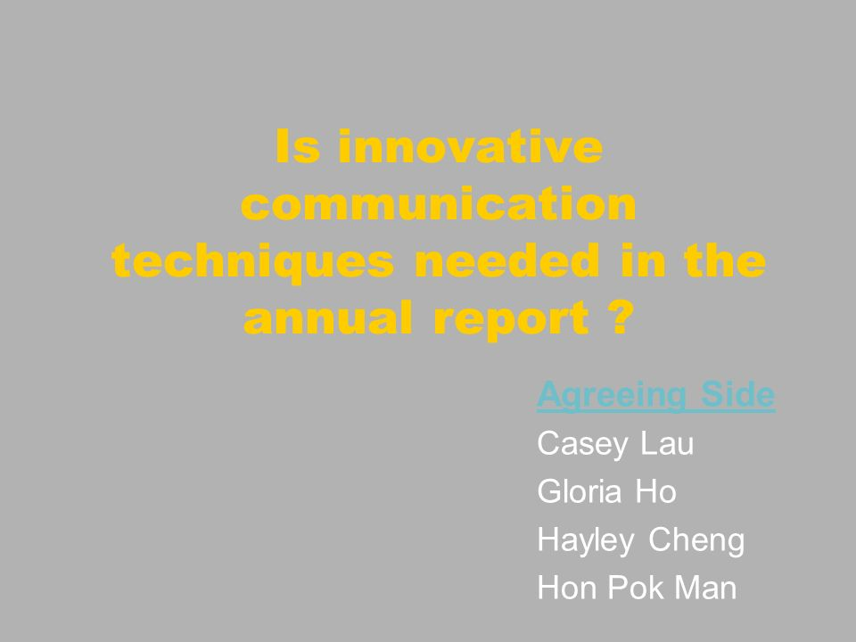 Is innovative communication techniques needed in the annual report .