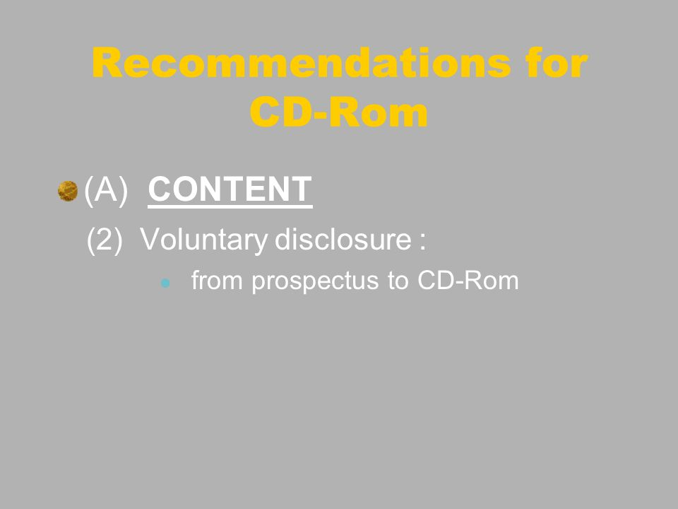(A) CONTENT (2) Voluntary disclosure : from prospectus to CD-Rom Recommendations for CD-Rom