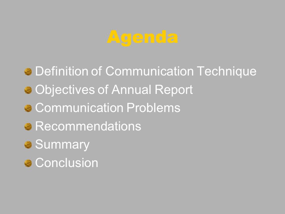 Agenda Definition of Communication Technique Objectives of Annual Report Communication Problems Recommendations Summary Conclusion
