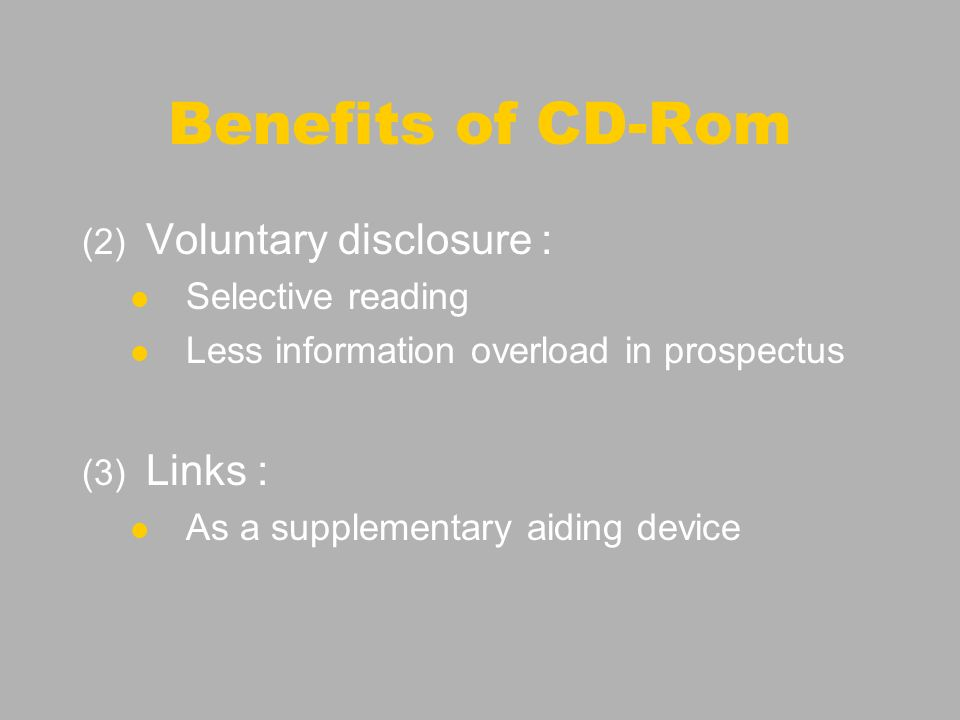 (2) Voluntary disclosure : Selective reading Less information overload in prospectus (3) Links : As a supplementary aiding device Benefits of CD-Rom