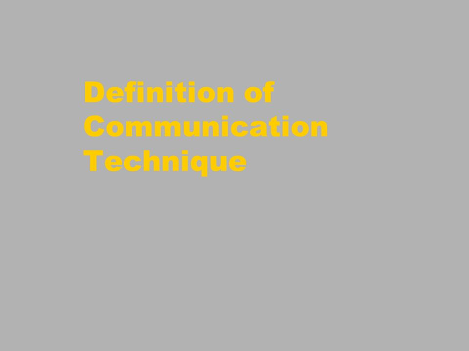 Definition of Communication Technique