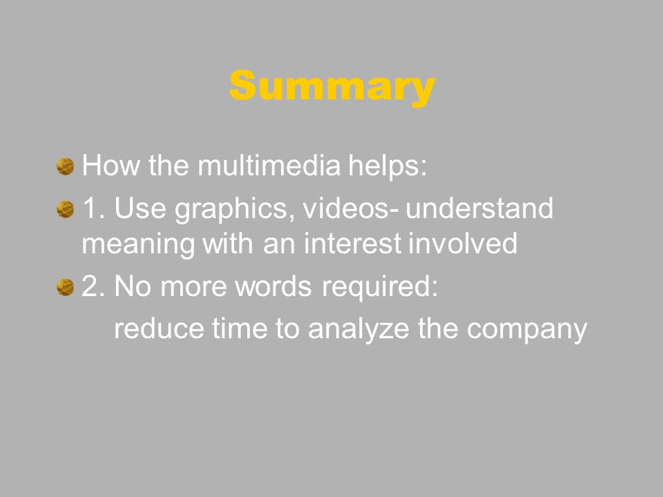 Summary How the multimedia helps: 1.