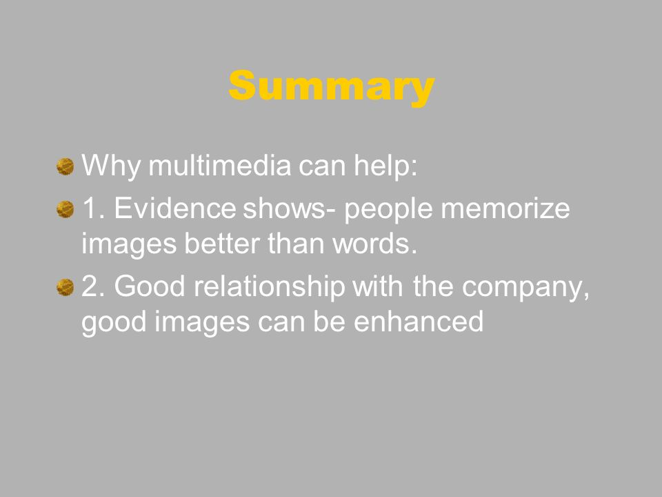Summary Why multimedia can help: 1. Evidence shows- people memorize images better than words.