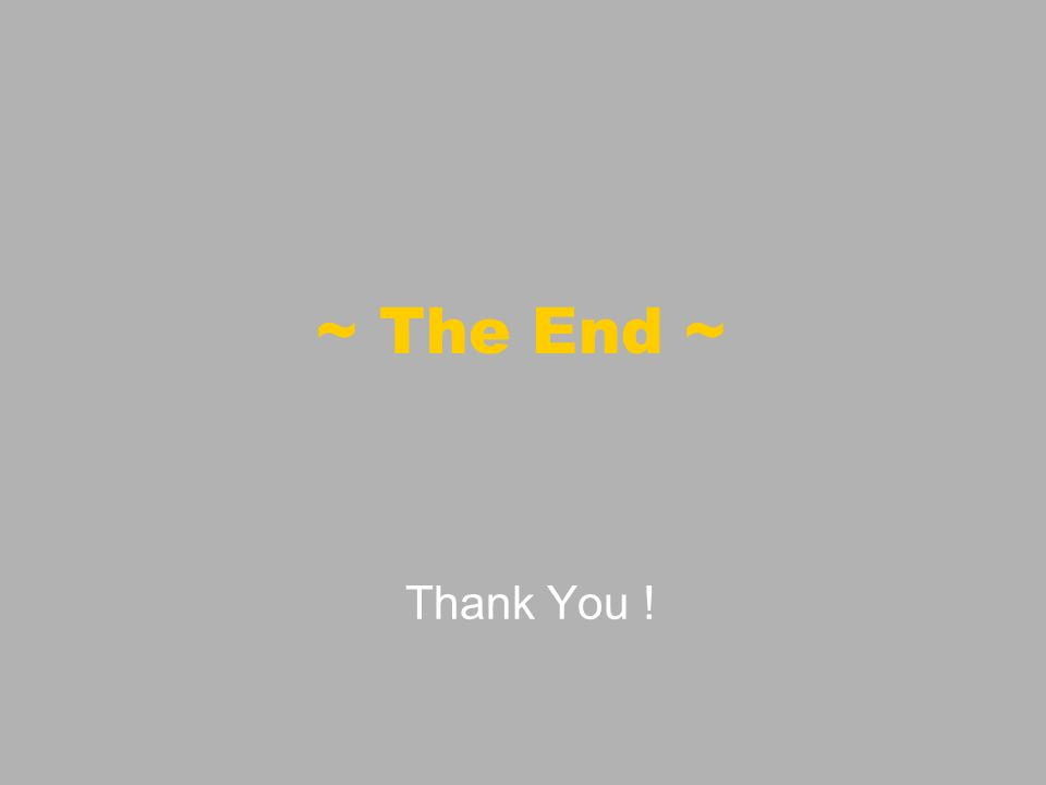 ~ The End ~ Thank You !