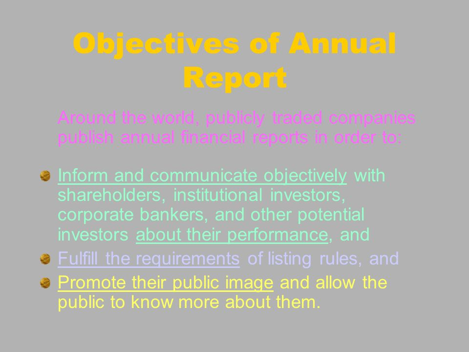 Objectives of Annual Report HKSSAP 2: The primary objective of financial statements is to provide information that is useful to users for the purpose of assessing the financial position at a particular point in time and the performance and cash flows of an enterprise during a specified period of time and the stewardship of management during that period.