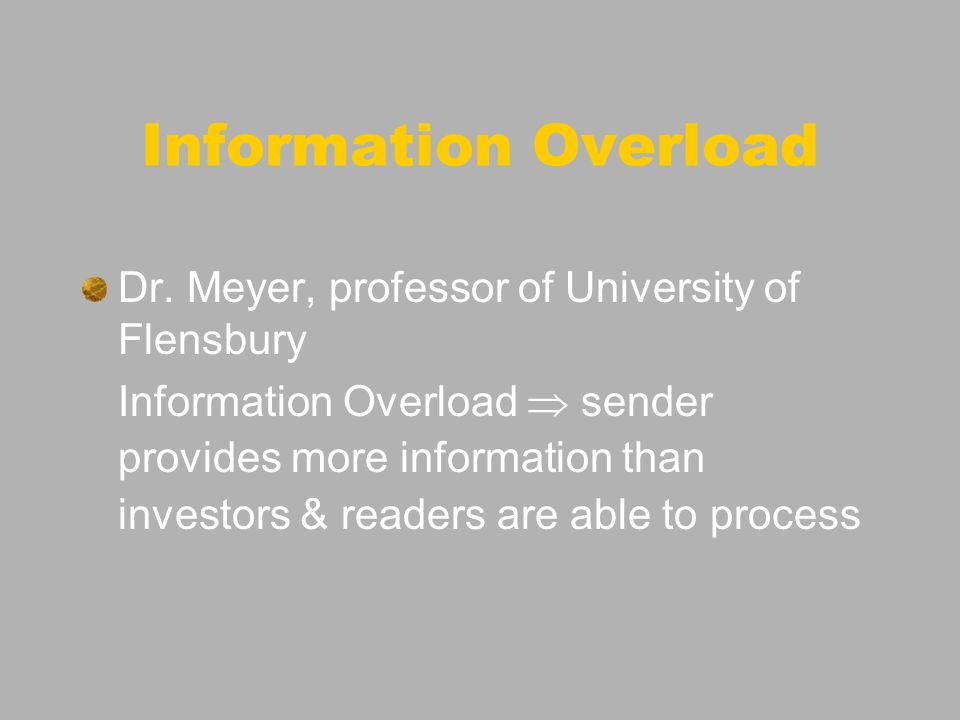Information Overload Quantitative Information Overload Size & number of information contained in annual report waste of time Qualitative Information Overload Complexity (e.g.