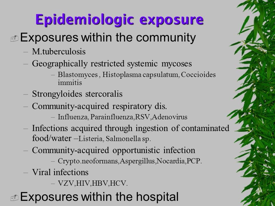 Epidemiologic exposure Exposures within the community –M.tuberculosis –Geographically restricted systemic mycoses –Blastomyces, Histoplasma capsulatum