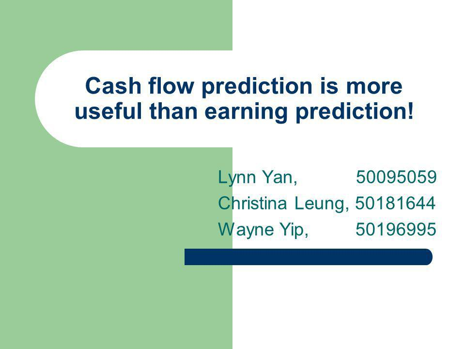 Cash flow prediction is more useful than earning prediction.
