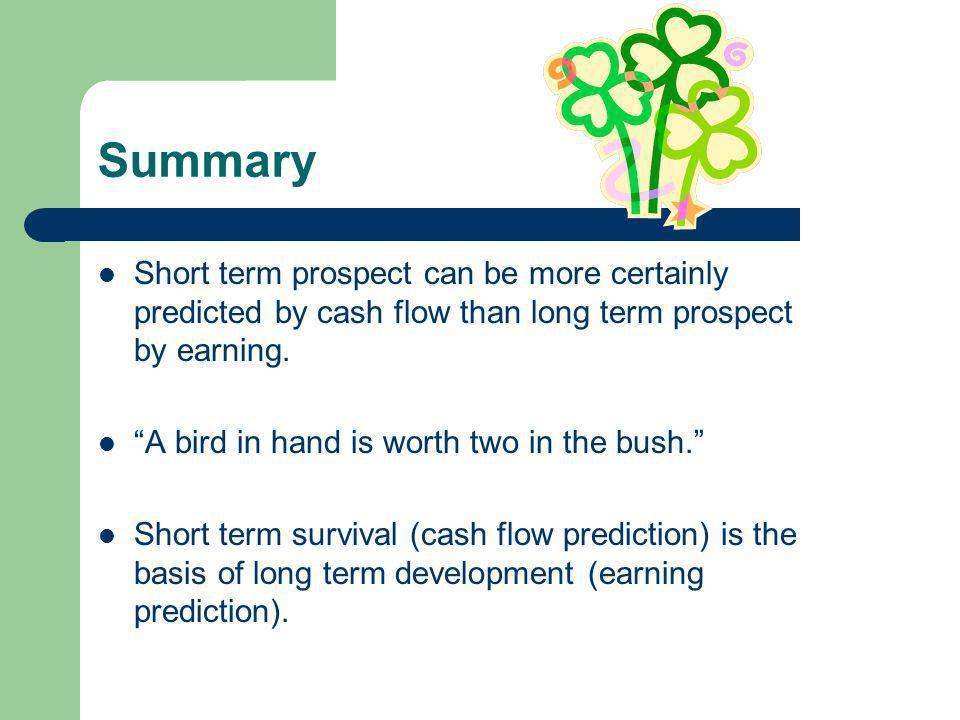 Summary Short term prospect can be more certainly predicted by cash flow than long term prospect by earning.