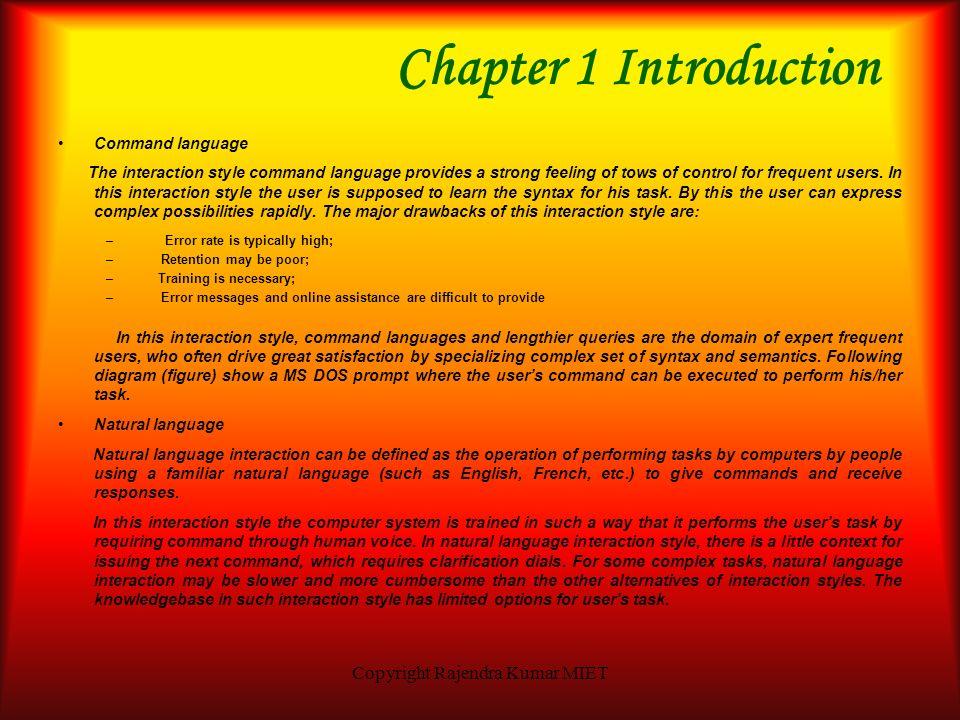 Copyright Rajendra Kumar MIET Chapter 1 Introduction Interaction Styles Direct Manipulation Direct manipulation user interface is one in which the obj