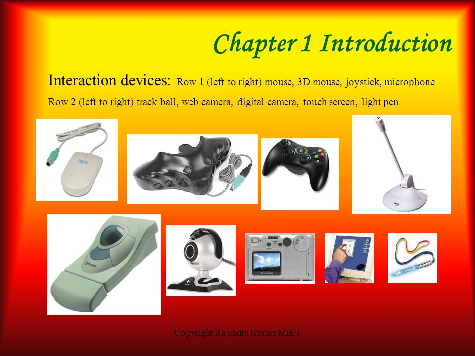 Copyright Rajendra Kumar MIET Chapter 1 Introduction Interaction Devices Input and Output devices The Keyboard: A keyboard is a data entry or control