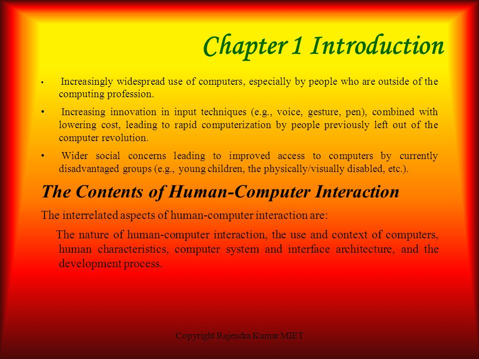Copyright Rajendra Kumar MIET Chapter 1 Introduction Likely Future Developments The means by which humans interact with computers continues to develop