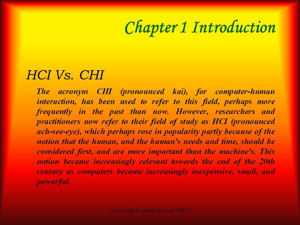 Copyright Rajendra Kumar MIET Chapter 1 Introduction Human-Computer Interaction (HCI) Human-Computer Interaction (HCI) is the study and the practice o