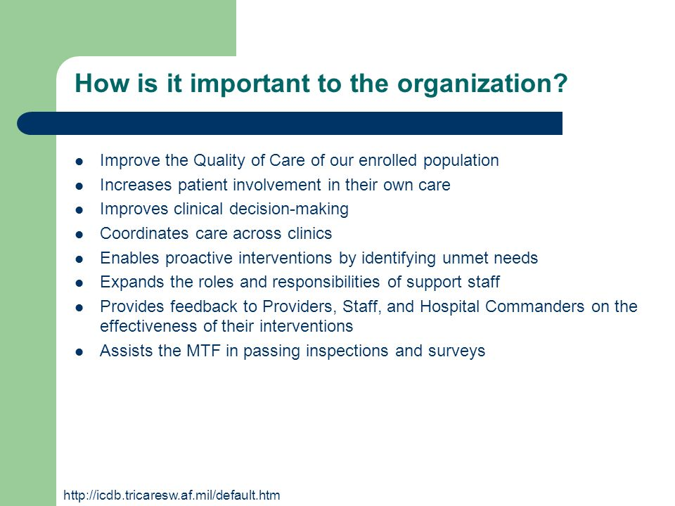 How is it important to the organization? Improve the Quality of Care of our enrolled population Increases patient involvement in their own care Improv