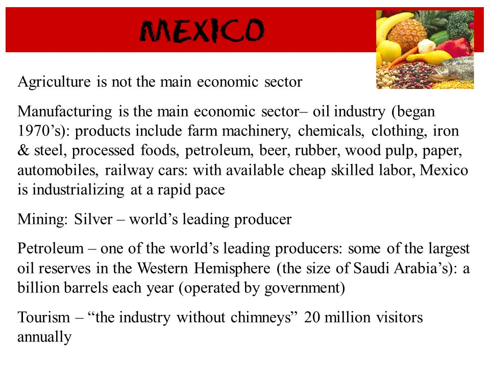 Agriculture is not the main economic sector Manufacturing is the main economic sector– oil industry (began 1970s): products include farm machinery, ch