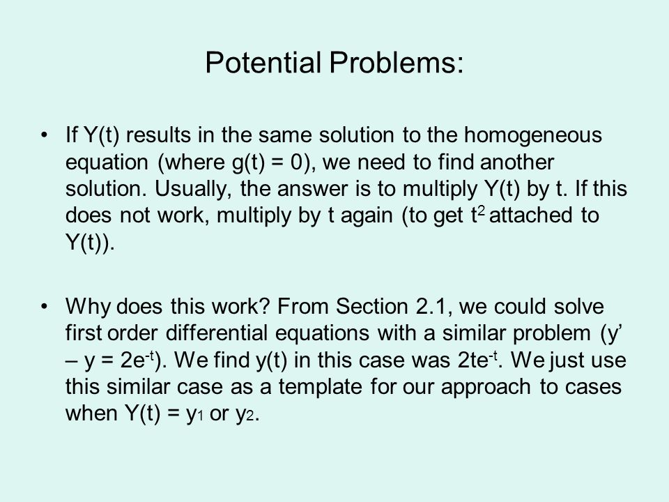 Potential Problems: If Y(t) results in the same solution to the homogeneous equation (where g(t) = 0), we need to find another solution. Usually, the