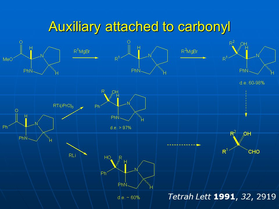Auxiliary attached to carbonyl Tetrah Lett 1991, 32, 2919