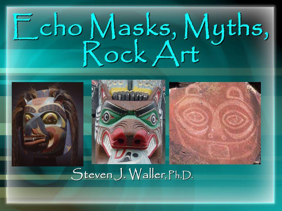 Echo Masks, Myths, Rock Art Steven J. Waller, Ph.D.