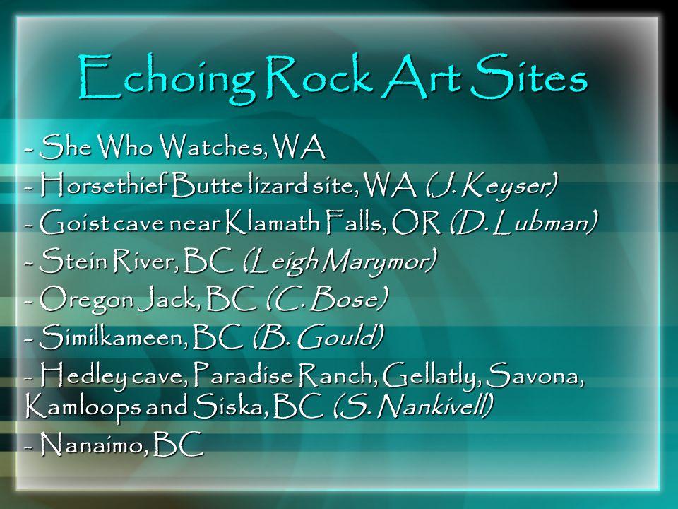 Echoing Rock Art Sites - She Who Watches, WA - Horsethief Butte lizard site, WA (J. Keyser) - Goist cave near Klamath Falls, OR (D. Lubman) - Stein Ri