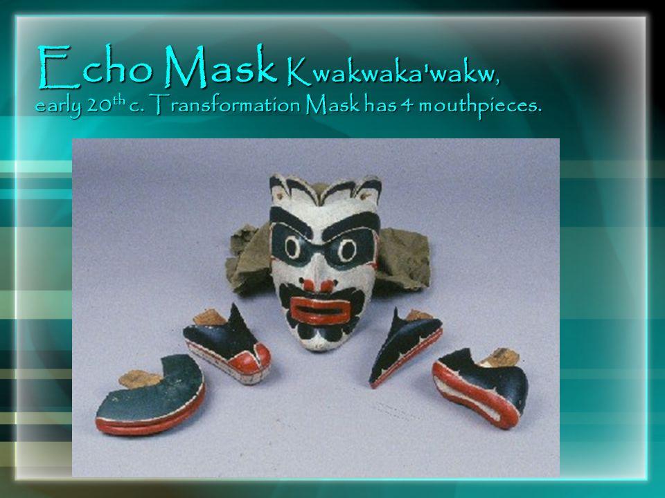 Echo Mask Kwakwaka'wakw, early 20 th c. Transformation Mask has 4 mouthpieces.