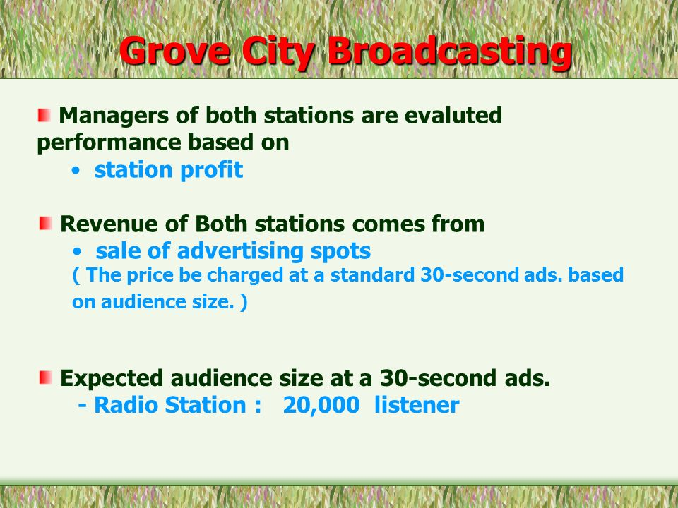 Grove City Broadcasting Managers of both stations are evaluted performance based on station profit Revenue of Both stations comes from sale of adverti