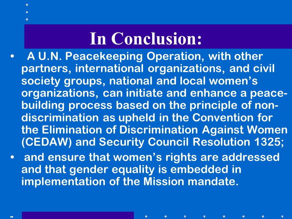 In Conclusion: A U.N. Peacekeeping Operation, with other partners, international organizations, and civil society groups, national and local womens or