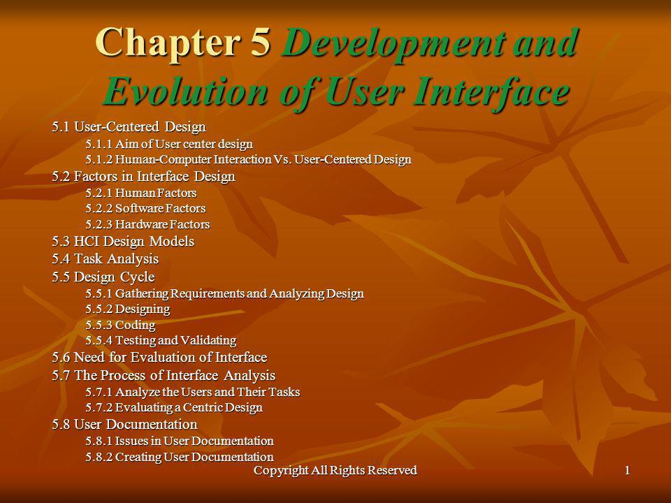 Copyright All Rights Reserved12 Chapter 5 Development and Evolution of User Interface Creating User Documentation User documentation should be created concurrently with system design and construction.