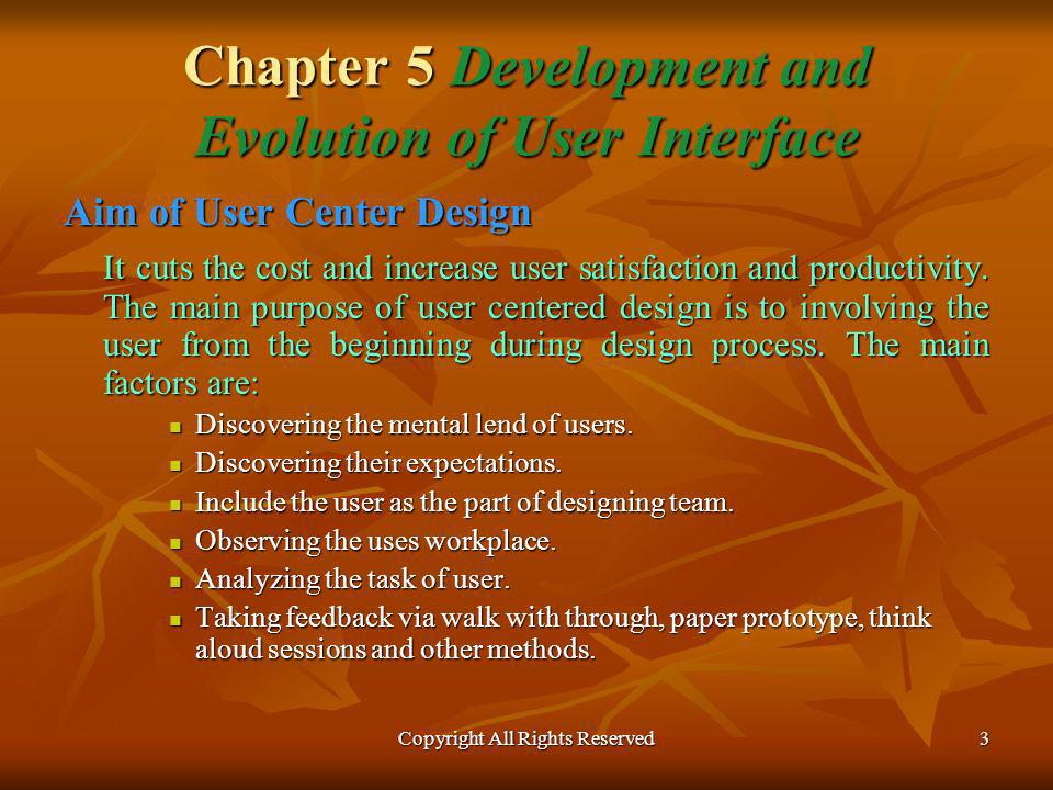 Copyright All Rights Reserved4 Chapter 5 Development and Evolution of User Interface User centered design seeks the answers of following questions: Who are the users of the product.