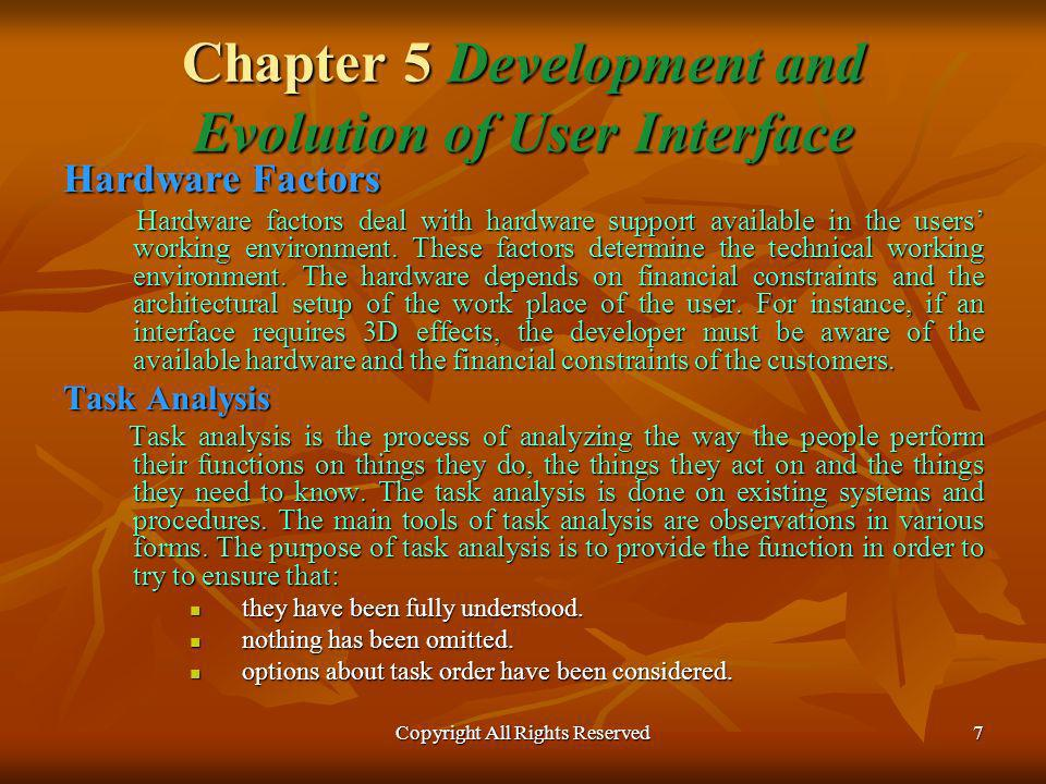 Copyright All Rights Reserved8 Chapter 5 Development and Evolution of User Interface Design Cycle The prototyping paradigm technique begins with gathering information about the requirements of the user and his working environment.