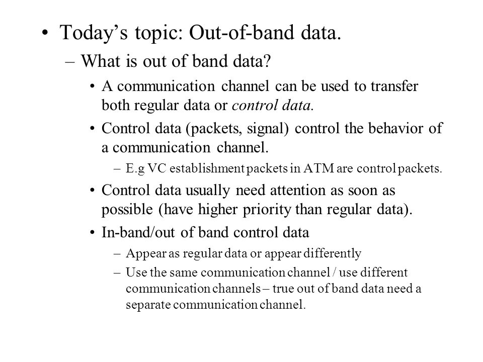 Todays topic: Out-of-band data. –What is out of band data.