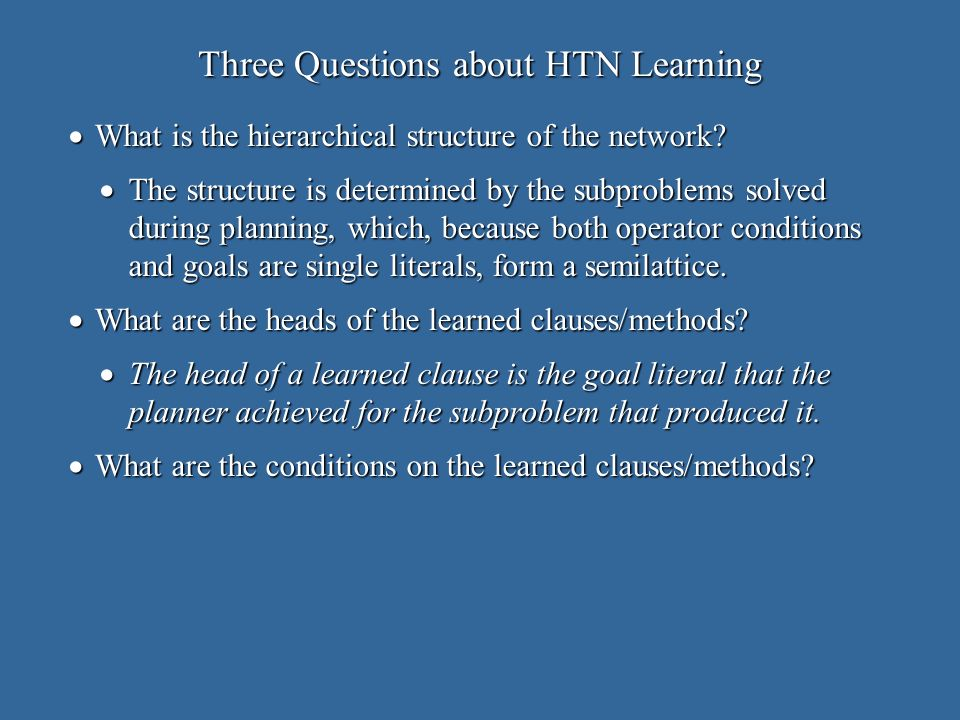 Three Questions about HTN Learning What is the hierarchical structure of the network.
