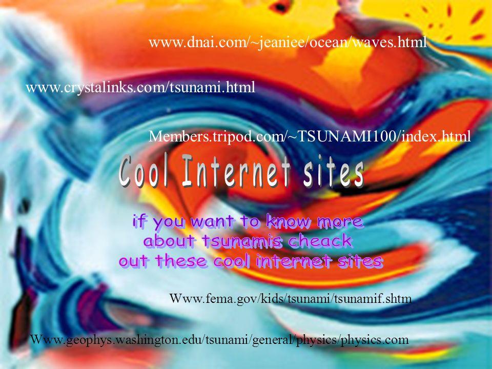 www.crystalinks.com/tsunami.html www.dnai.com/~jeaniee/ocean/waves.html Members.tripod.com/~TSUNAMI100/index.html Www.geophys.washington.edu/tsunami/g