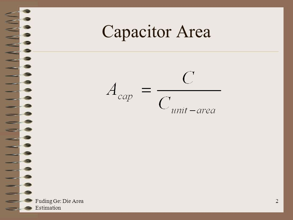 Fuding Ge: Die Area Estimation 2 Capacitor Area