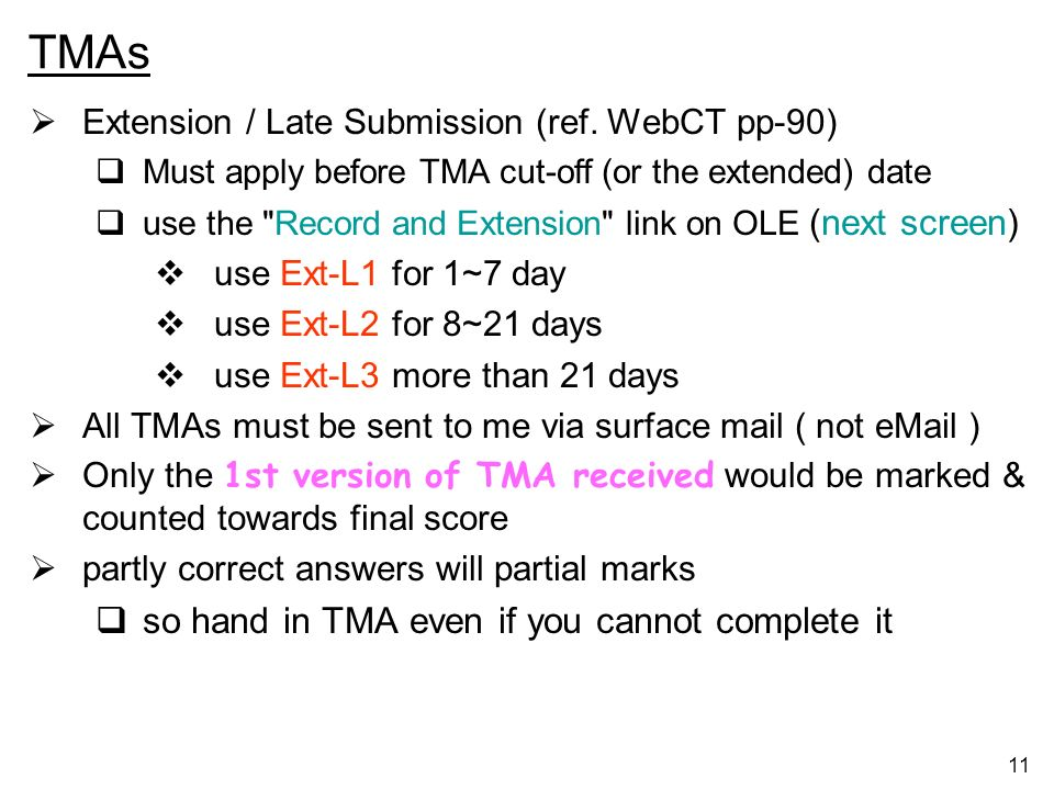 11 TMAs Extension / Late Submission (ref. WebCT pp-90) Must apply before TMA cut-off (or the extended) date use the