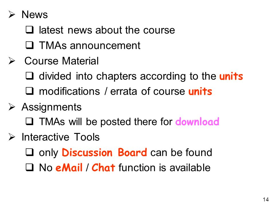 14 News latest news about the course TMAs announcement Course Material divided into chapters according to the units modifications / errata of course u