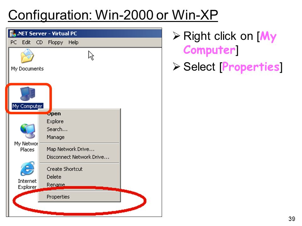 39 Configuration: Win-2000 or Win-XP Right click on [ My Computer ] Select [ Properties ]