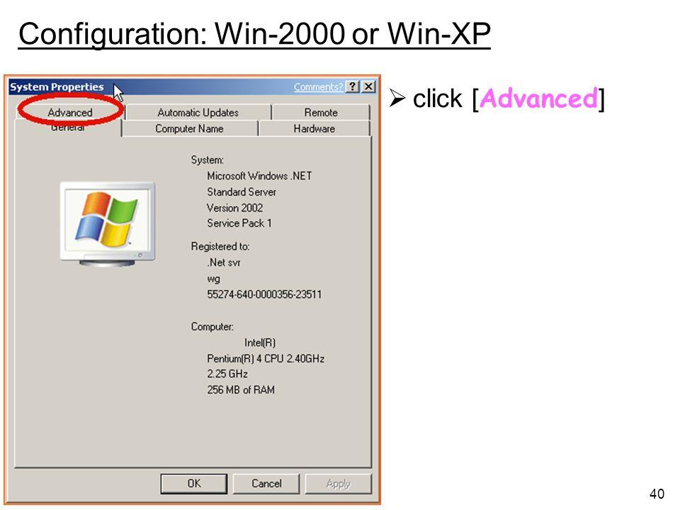 40 Configuration: Win-2000 or Win-XP click [ Advanced ]
