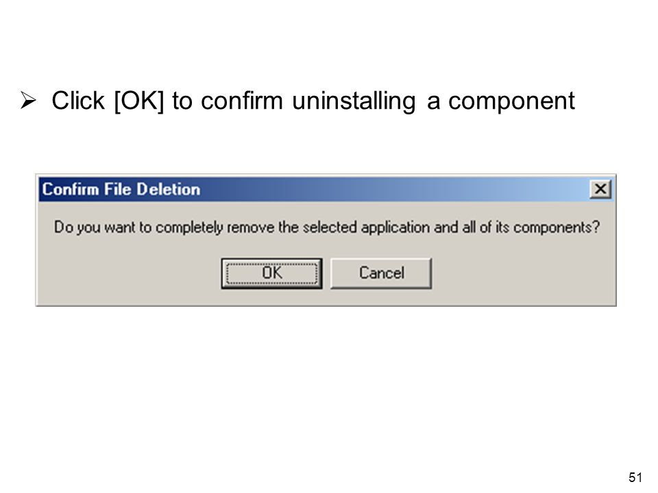 51 Click [OK] to confirm uninstalling a component